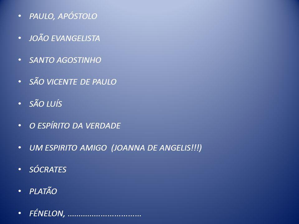 PAULO, APÓSTOLO JOÃO EVANGELISTA SANTO AGOSTINHO SÃO VICENTE DE PAULO SÃO LUÍS O ESPÍRITO DA VERDADE UM ESPIRITO AMIGO (JOANNA DE ANGELIS!!!) SÓCRATES PLATÃO FÉNELON,.................................