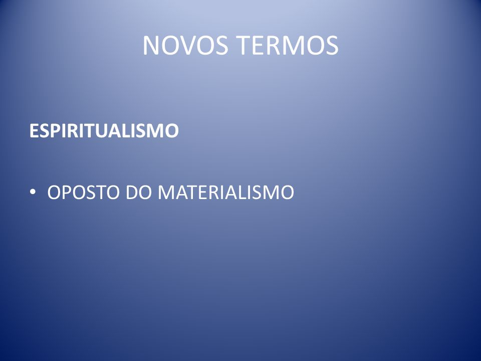 NOVOS TERMOS ESPIRITUALISMO OPOSTO DO MATERIALISMO