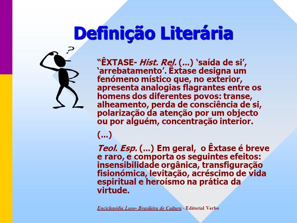 Definição Literária ÊXTASE- Hist.Rel. (...) saída de si, arrebatamento.
