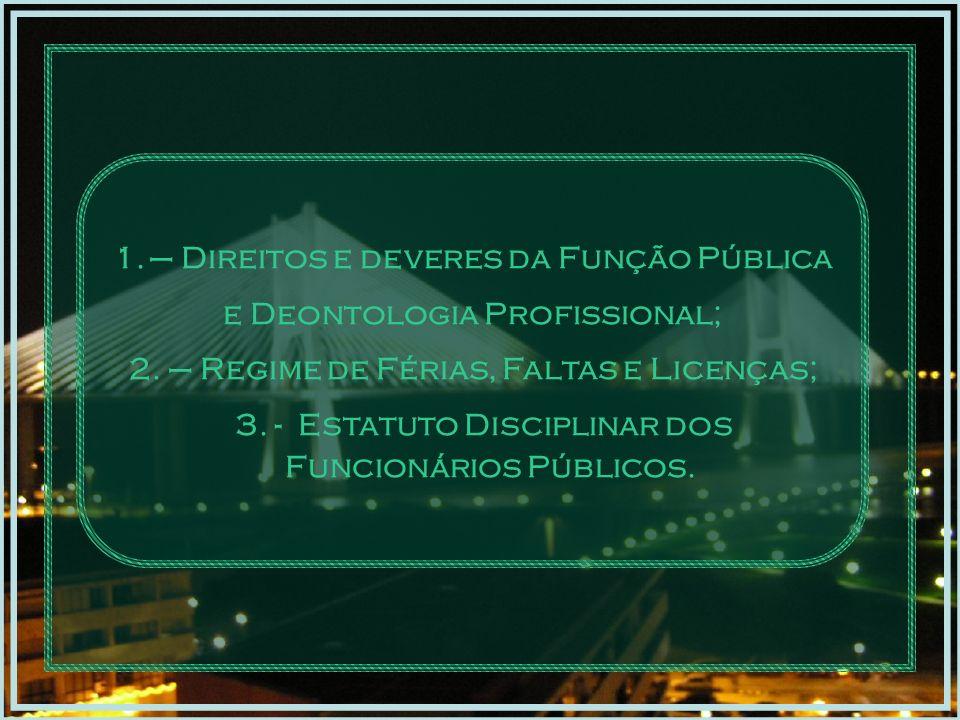 1.– Direitos e deveres da Função Pública e Deontologia Profissional; 2.