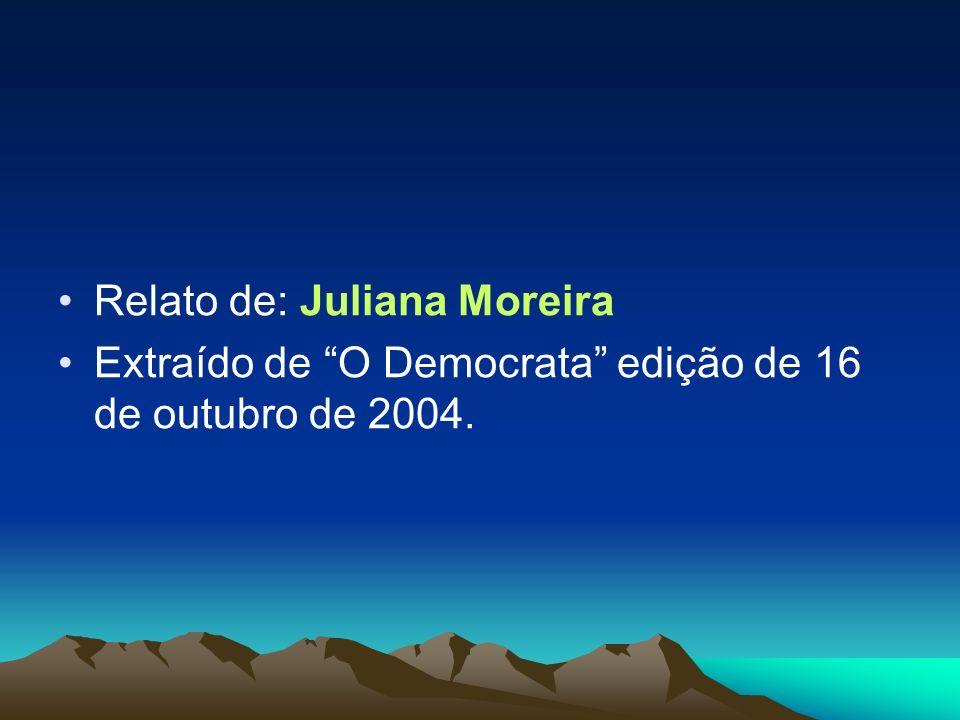 Relato de: Juliana Moreira Extraído de O Democrata edição de 16 de outubro de 2004.