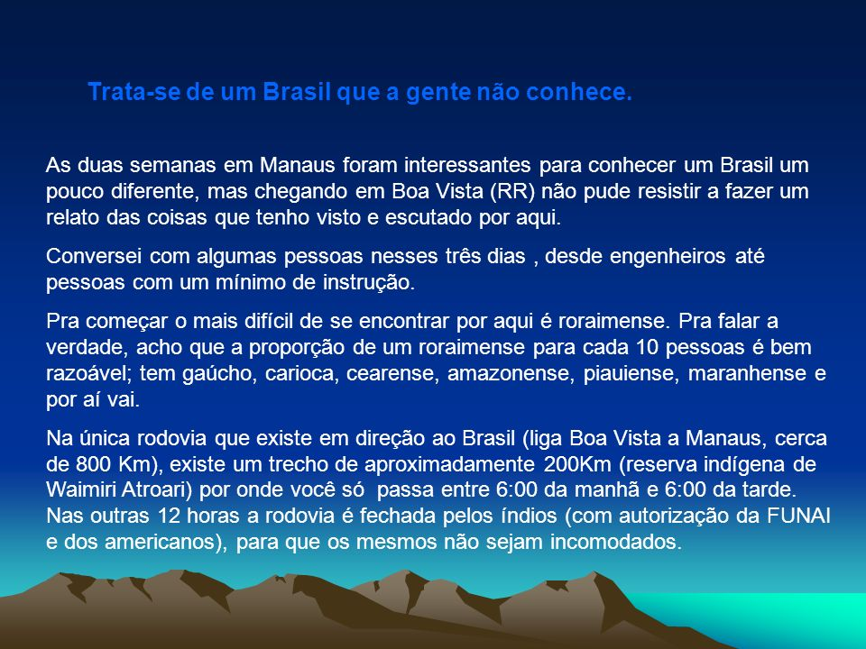 Trata-se de um Brasil que a gente não conhece. As duas semanas em Manaus foram interessantes para conhecer um Brasil um pouco diferente, mas chegando