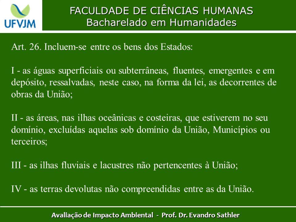 FACULDADE DE CIÊNCIAS HUMANAS Bacharelado em Humanidades Avaliação de Impacto Ambiental - Prof. Dr. Evandro Sathler Art. 26. Incluem-se entre os bens