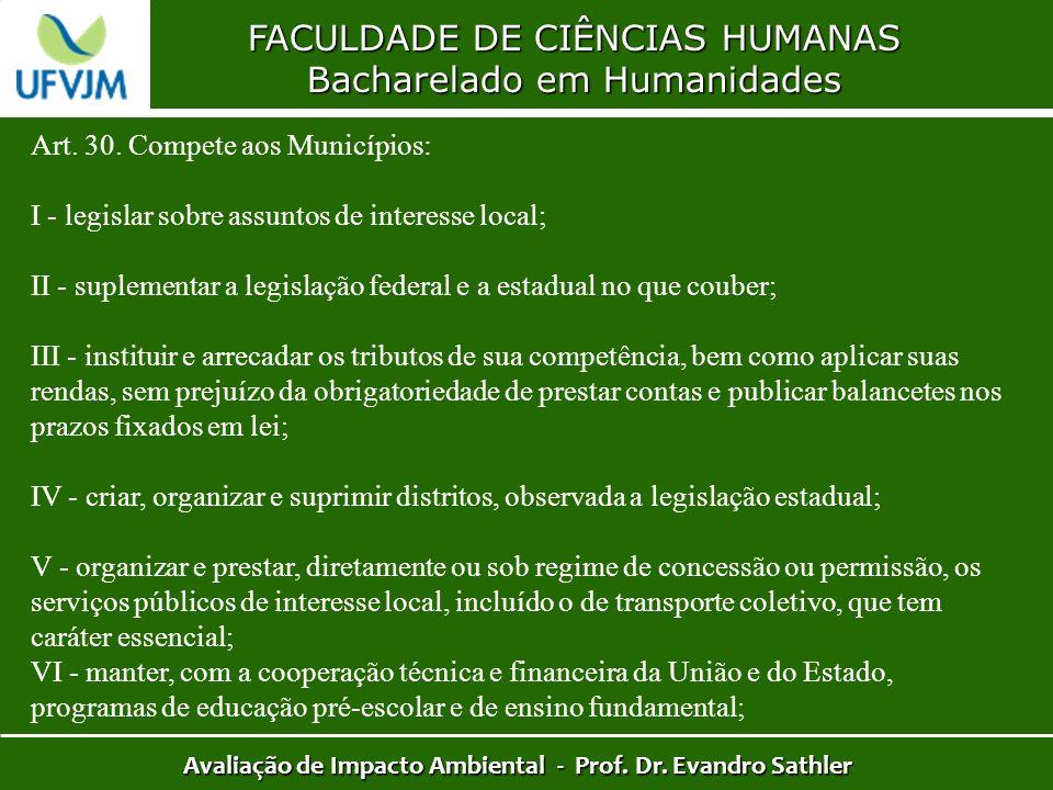 FACULDADE DE CIÊNCIAS HUMANAS Bacharelado em Humanidades Avaliação de Impacto Ambiental - Prof. Dr. Evandro Sathler Art. 30. Compete aos Municípios: I