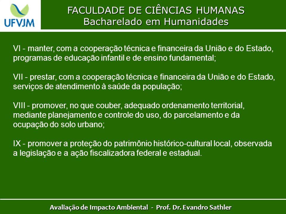 FACULDADE DE CIÊNCIAS HUMANAS Bacharelado em Humanidades Avaliação de Impacto Ambiental - Prof. Dr. Evandro Sathler VI - manter, com a cooperação técn