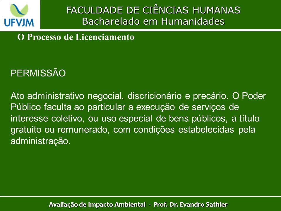 FACULDADE DE CIÊNCIAS HUMANAS Bacharelado em Humanidades Avaliação de Impacto Ambiental - Prof. Dr. Evandro Sathler O Processo de Licenciamento PERMIS