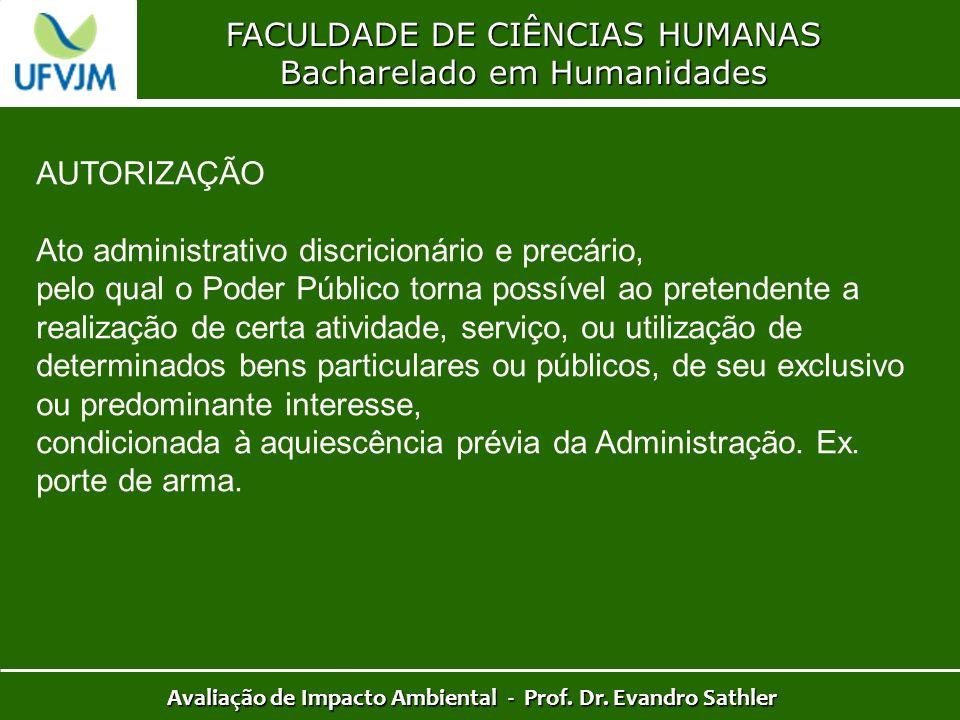 FACULDADE DE CIÊNCIAS HUMANAS Bacharelado em Humanidades Avaliação de Impacto Ambiental - Prof. Dr. Evandro Sathler AUTORIZAÇÃO Ato administrativo dis