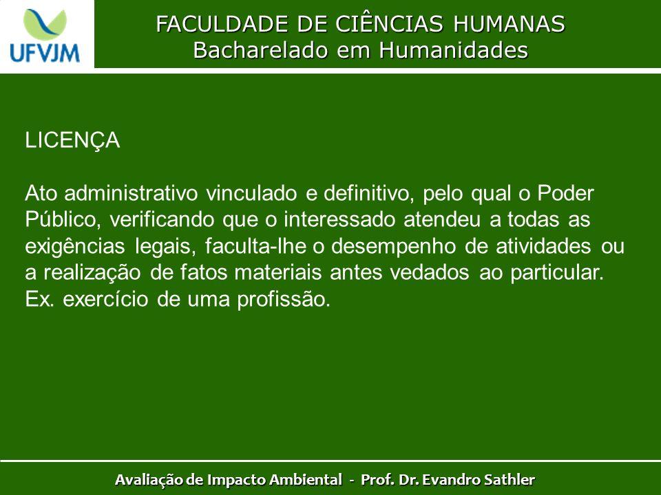FACULDADE DE CIÊNCIAS HUMANAS Bacharelado em Humanidades Avaliação de Impacto Ambiental - Prof. Dr. Evandro Sathler LICENÇA Ato administrativo vincula