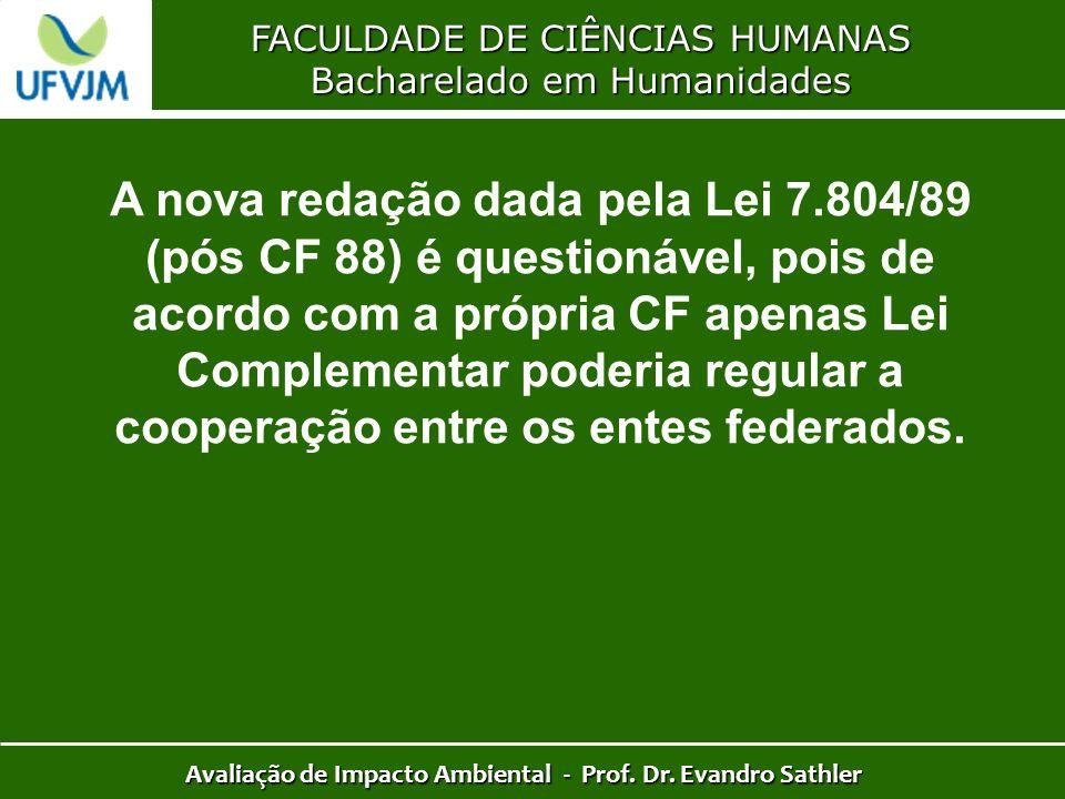FACULDADE DE CIÊNCIAS HUMANAS Bacharelado em Humanidades Avaliação de Impacto Ambiental - Prof. Dr. Evandro Sathler A nova redação dada pela Lei 7.804