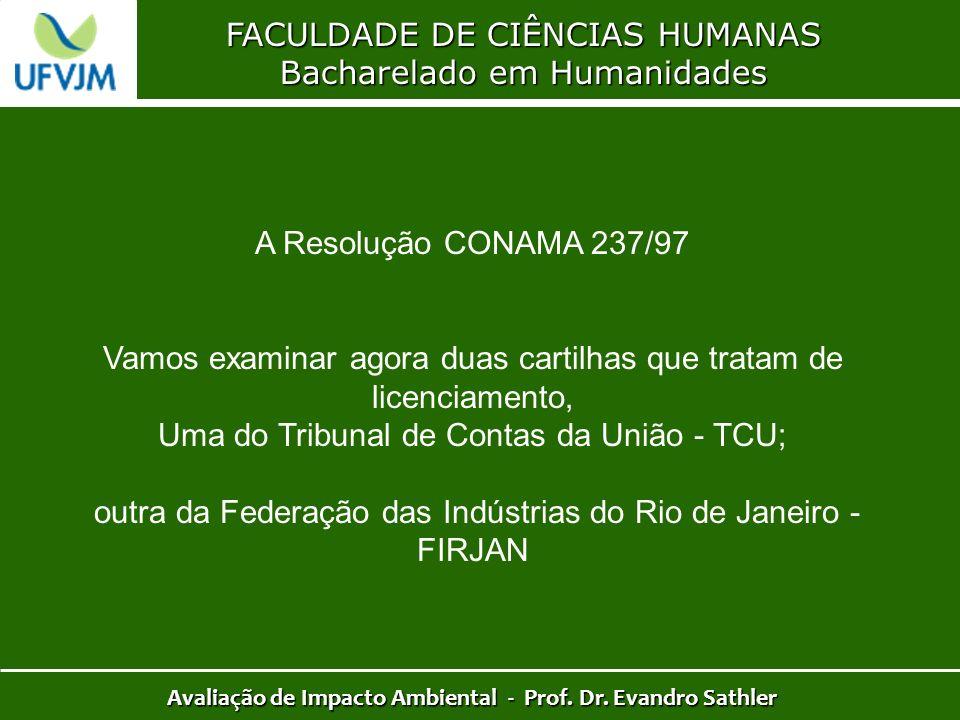 FACULDADE DE CIÊNCIAS HUMANAS Bacharelado em Humanidades Avaliação de Impacto Ambiental - Prof. Dr. Evandro Sathler A Resolução CONAMA 237/97 Vamos ex