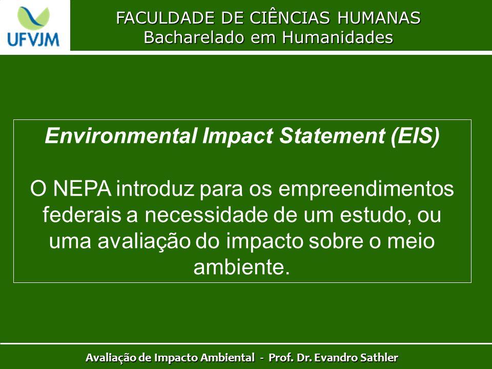 FACULDADE DE CIÊNCIAS HUMANAS Bacharelado em Humanidades Avaliação de Impacto Ambiental - Prof. Dr. Evandro Sathler Environmental Impact Statement (EI