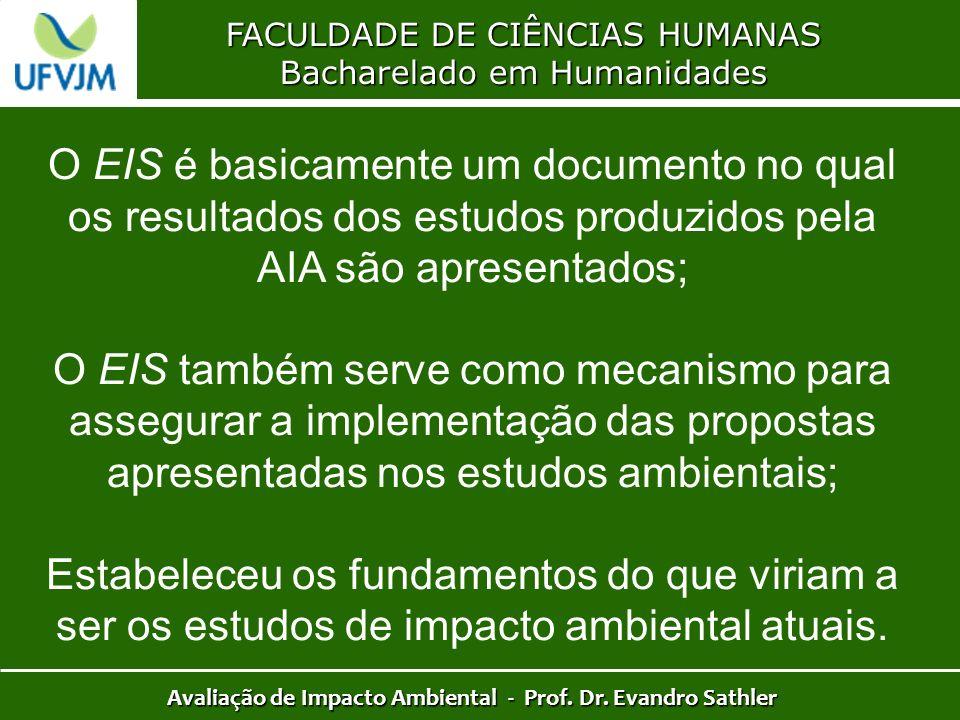 FACULDADE DE CIÊNCIAS HUMANAS Bacharelado em Humanidades Avaliação de Impacto Ambiental - Prof. Dr. Evandro Sathler O EIS é basicamente um documento n