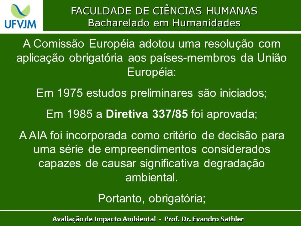 FACULDADE DE CIÊNCIAS HUMANAS Bacharelado em Humanidades Avaliação de Impacto Ambiental - Prof. Dr. Evandro Sathler A Comissão Européia adotou uma res