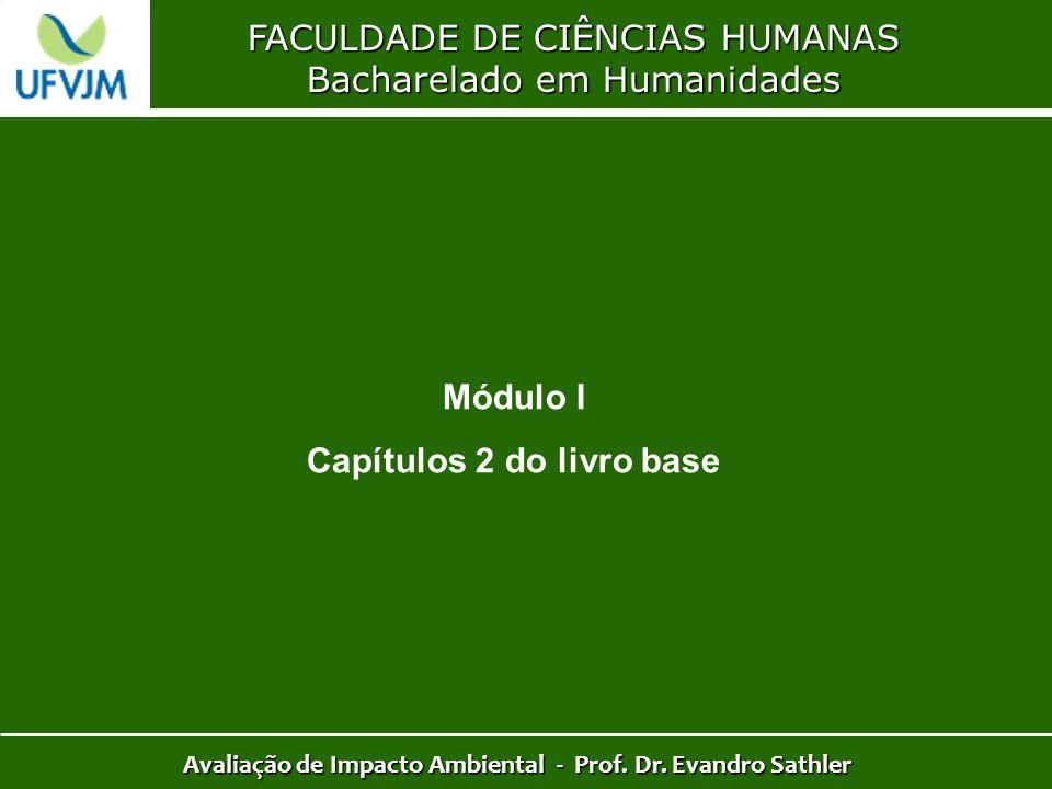 FACULDADE DE CIÊNCIAS HUMANAS Bacharelado em Humanidades Avaliação de Impacto Ambiental - Prof. Dr. Evandro Sathler Módulo I Capítulos 2 do livro base