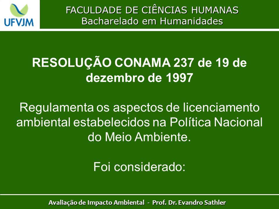FACULDADE DE CIÊNCIAS HUMANAS Bacharelado em Humanidades Avaliação de Impacto Ambiental - Prof. Dr. Evandro Sathler RESOLUÇÃO CONAMA 237 de 19 de deze