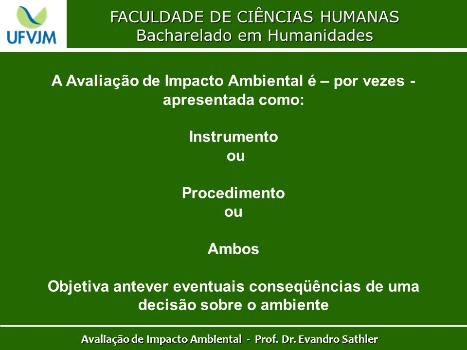 FACULDADE DE CIÊNCIAS HUMANAS Bacharelado em Humanidades Avaliação de Impacto Ambiental - Prof. Dr. Evandro Sathler A Avaliação de Impacto Ambiental é