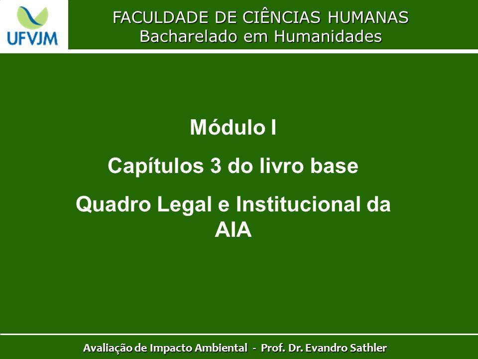 FACULDADE DE CIÊNCIAS HUMANAS Bacharelado em Humanidades Avaliação de Impacto Ambiental - Prof. Dr. Evandro Sathler Módulo I Capítulos 3 do livro base