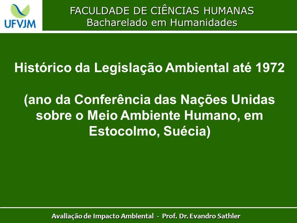 FACULDADE DE CIÊNCIAS HUMANAS Bacharelado em Humanidades Avaliação de Impacto Ambiental - Prof. Dr. Evandro Sathler Histórico da Legislação Ambiental