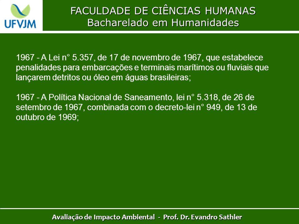 FACULDADE DE CIÊNCIAS HUMANAS Bacharelado em Humanidades Avaliação de Impacto Ambiental - Prof. Dr. Evandro Sathler 1967 - A Lei n° 5.357, de 17 de no