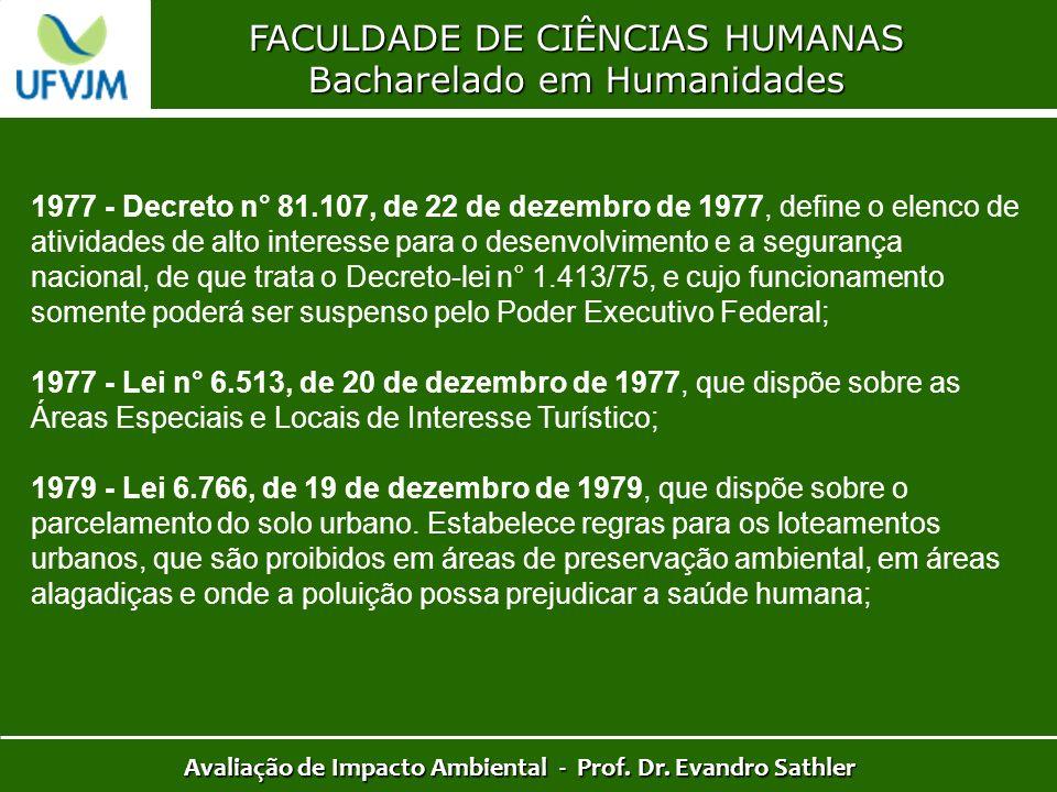 FACULDADE DE CIÊNCIAS HUMANAS Bacharelado em Humanidades Avaliação de Impacto Ambiental - Prof. Dr. Evandro Sathler 1977 - Decreto n° 81.107, de 22 de