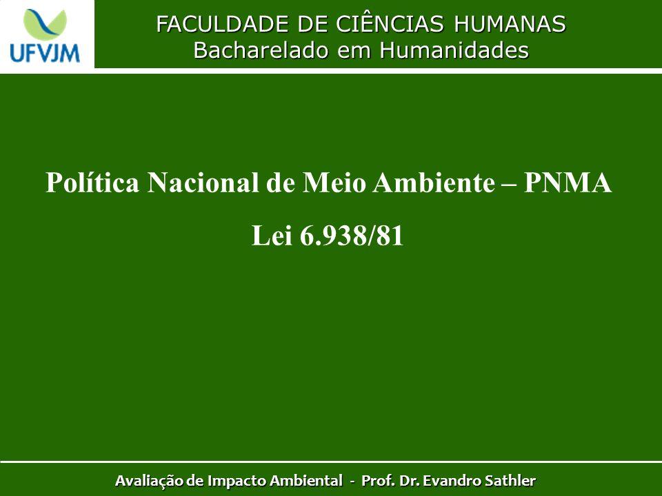 FACULDADE DE CIÊNCIAS HUMANAS Bacharelado em Humanidades Avaliação de Impacto Ambiental - Prof. Dr. Evandro Sathler Política Nacional de Meio Ambiente