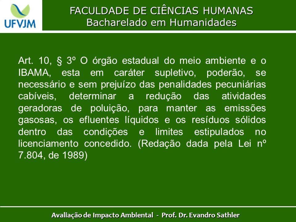 FACULDADE DE CIÊNCIAS HUMANAS Bacharelado em Humanidades Avaliação de Impacto Ambiental - Prof. Dr. Evandro Sathler Art. 10, § 3º O órgão estadual do