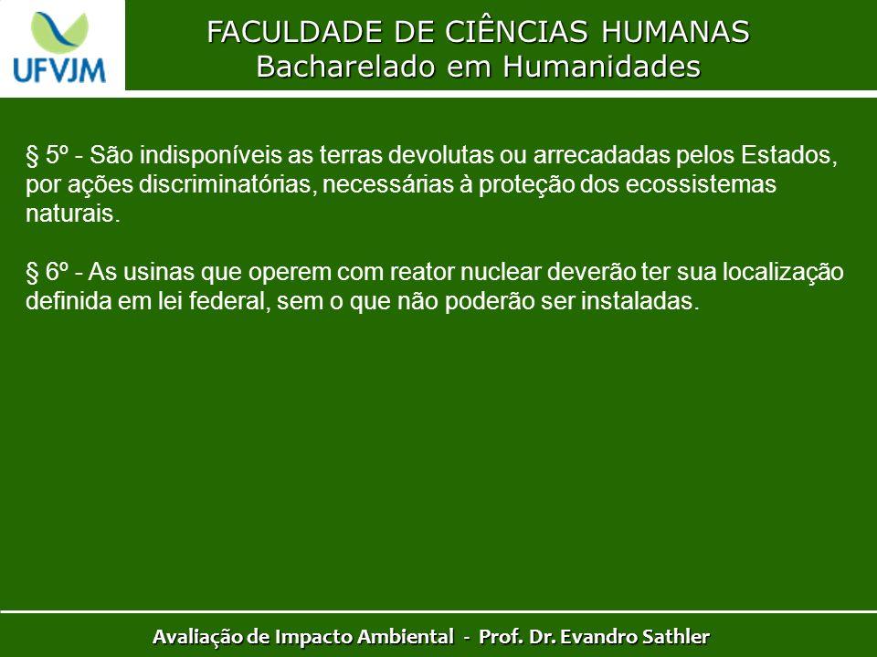 FACULDADE DE CIÊNCIAS HUMANAS Bacharelado em Humanidades Avaliação de Impacto Ambiental - Prof. Dr. Evandro Sathler § 5º - São indisponíveis as terras