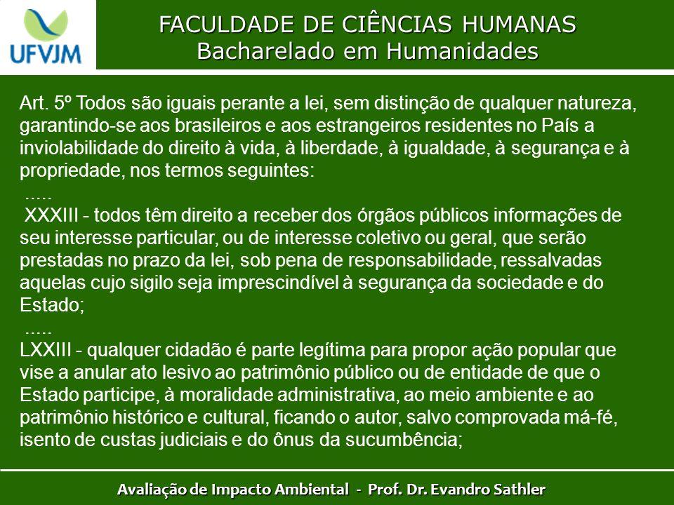 FACULDADE DE CIÊNCIAS HUMANAS Bacharelado em Humanidades Avaliação de Impacto Ambiental - Prof. Dr. Evandro Sathler Art. 5º Todos são iguais perante a