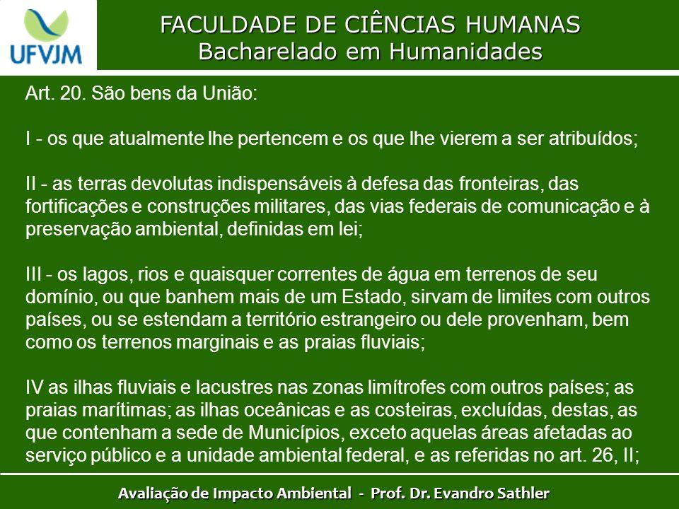 FACULDADE DE CIÊNCIAS HUMANAS Bacharelado em Humanidades Avaliação de Impacto Ambiental - Prof. Dr. Evandro Sathler Art. 20. São bens da União: I - os