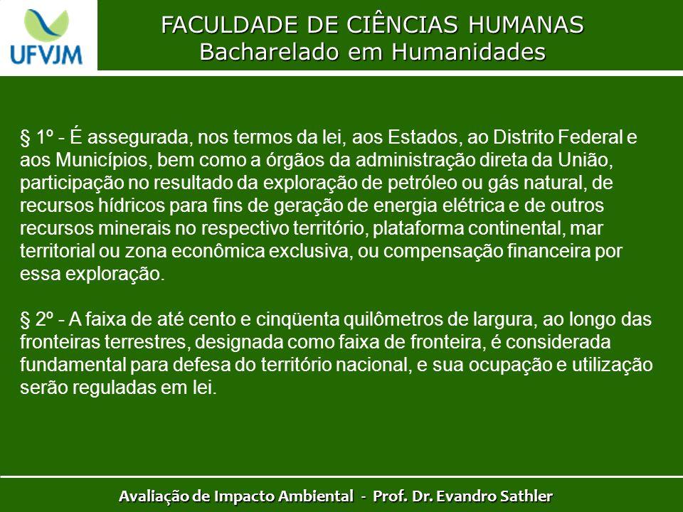 FACULDADE DE CIÊNCIAS HUMANAS Bacharelado em Humanidades Avaliação de Impacto Ambiental - Prof. Dr. Evandro Sathler § 1º - É assegurada, nos termos da