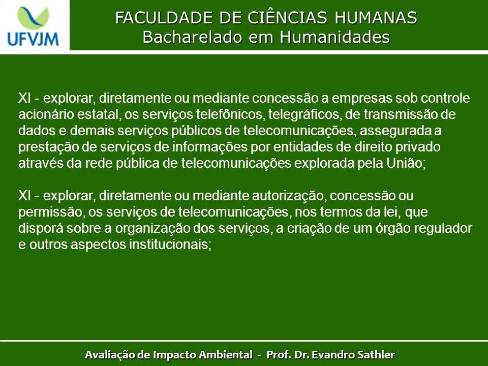 FACULDADE DE CIÊNCIAS HUMANAS Bacharelado em Humanidades Avaliação de Impacto Ambiental - Prof. Dr. Evandro Sathler XI - explorar, diretamente ou medi
