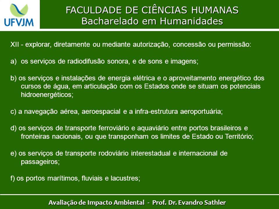 FACULDADE DE CIÊNCIAS HUMANAS Bacharelado em Humanidades Avaliação de Impacto Ambiental - Prof. Dr. Evandro Sathler XII - explorar, diretamente ou med