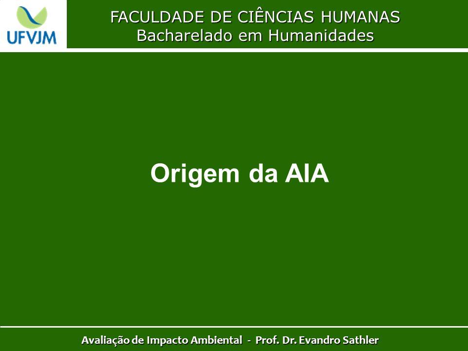 FACULDADE DE CIÊNCIAS HUMANAS Bacharelado em Humanidades Avaliação de Impacto Ambiental - Prof. Dr. Evandro Sathler Origem da AIA