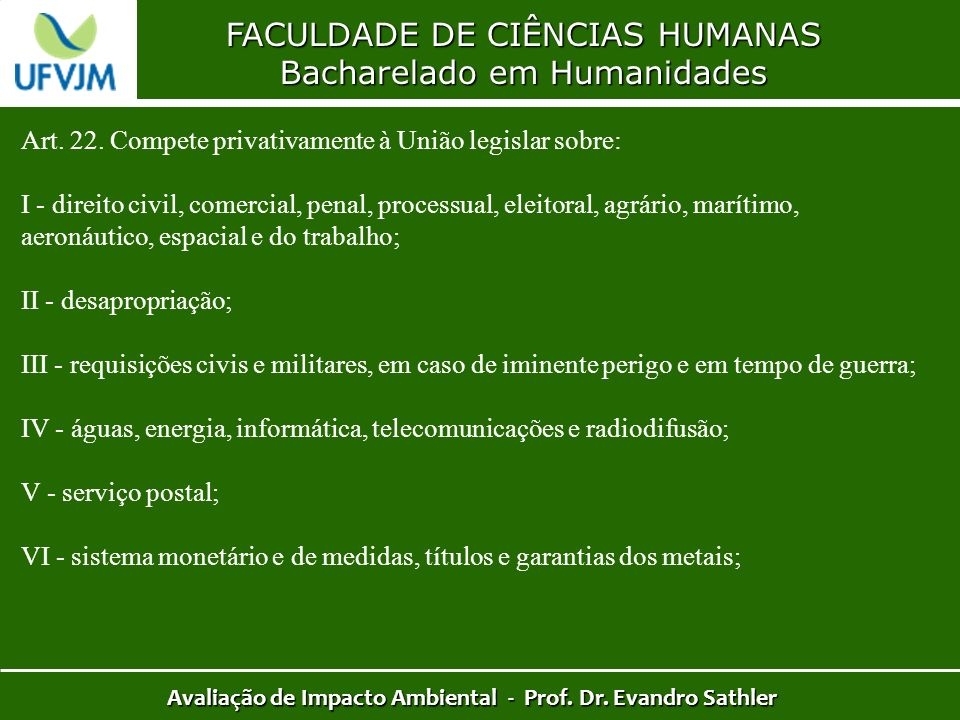FACULDADE DE CIÊNCIAS HUMANAS Bacharelado em Humanidades Avaliação de Impacto Ambiental - Prof. Dr. Evandro Sathler Art. 22. Compete privativamente à