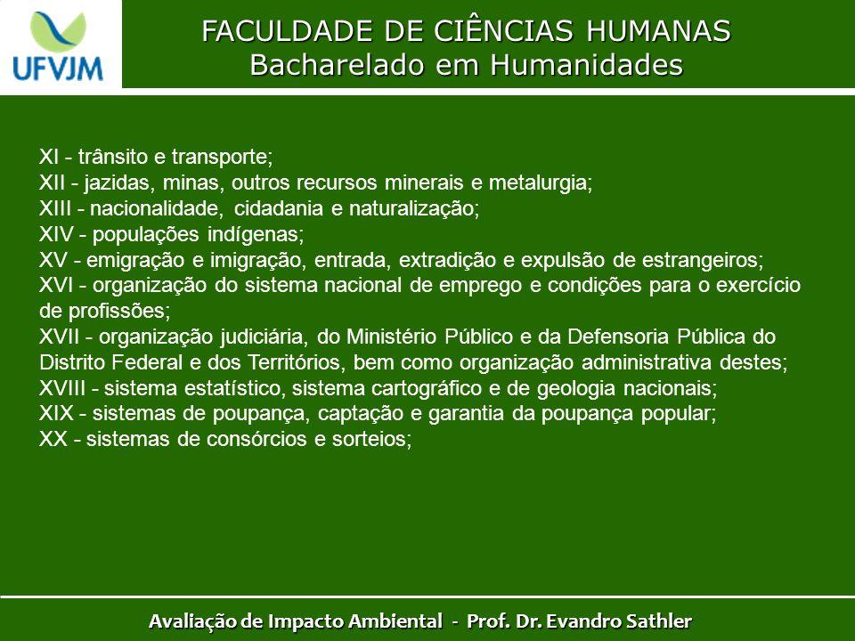 FACULDADE DE CIÊNCIAS HUMANAS Bacharelado em Humanidades Avaliação de Impacto Ambiental - Prof. Dr. Evandro Sathler XI - trânsito e transporte; XII -
