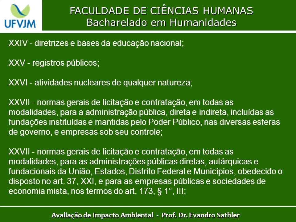 FACULDADE DE CIÊNCIAS HUMANAS Bacharelado em Humanidades Avaliação de Impacto Ambiental - Prof. Dr. Evandro Sathler XXIV - diretrizes e bases da educa