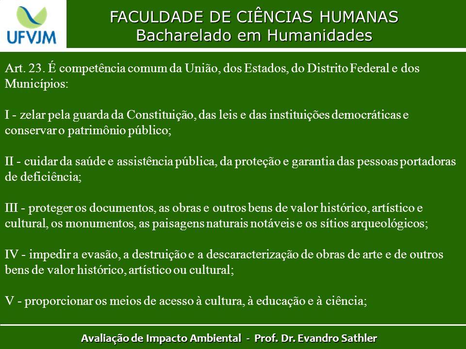FACULDADE DE CIÊNCIAS HUMANAS Bacharelado em Humanidades Avaliação de Impacto Ambiental - Prof. Dr. Evandro Sathler Art. 23. É competência comum da Un