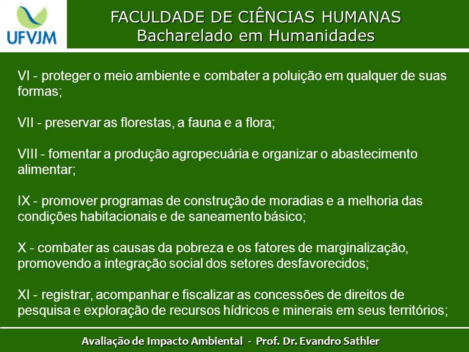 FACULDADE DE CIÊNCIAS HUMANAS Bacharelado em Humanidades Avaliação de Impacto Ambiental - Prof. Dr. Evandro Sathler VI - proteger o meio ambiente e co