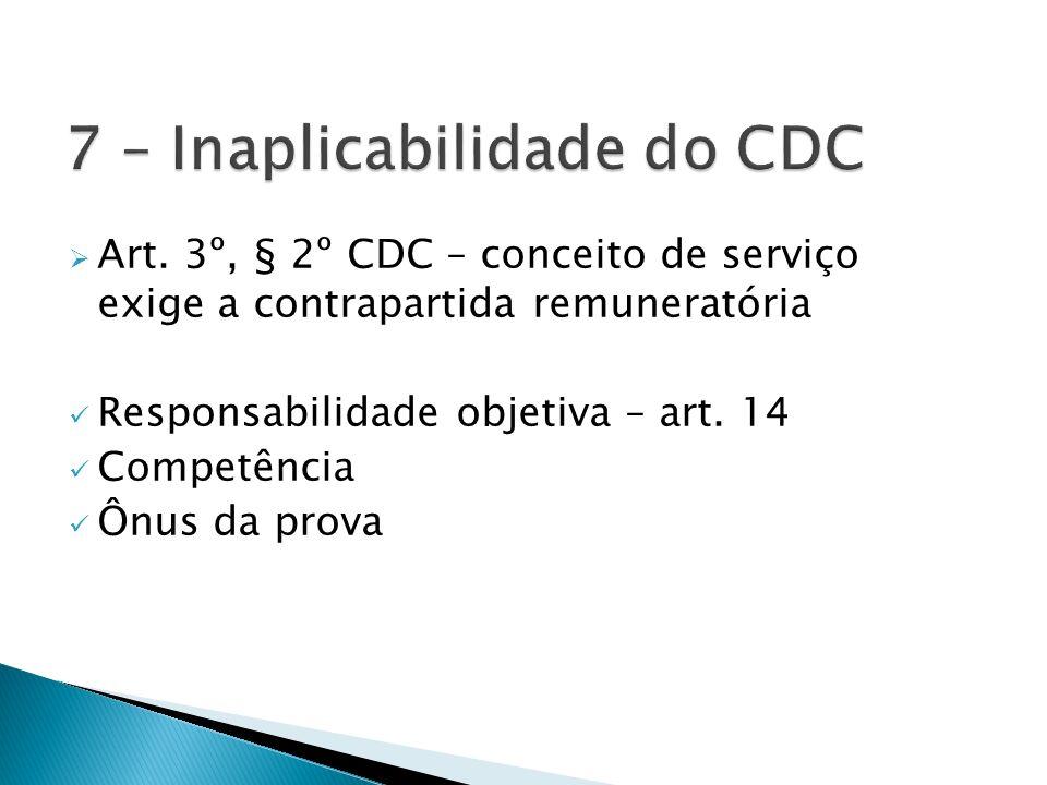 Art. 3º, § 2º CDC – conceito de serviço exige a contrapartida remuneratória Responsabilidade objetiva – art. 14 Competência Ônus da prova