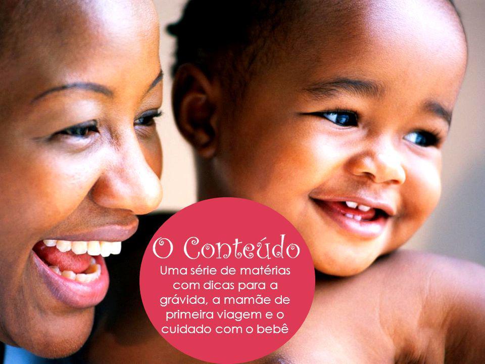 Uma série de matérias com dicas para a grávida, a mamãe de primeira viagem e o cuidado com o bebê O Conteúdo