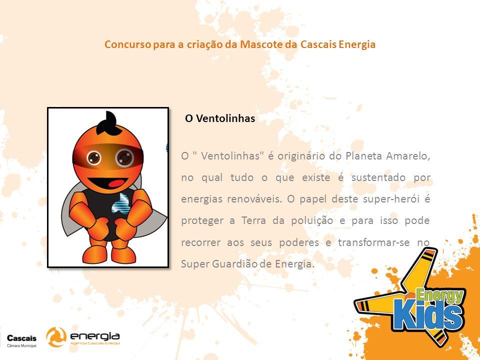 Concurso para a criação da Mascote da Cascais Energia O Ventolinhas é originário do Planeta Amarelo, no qual tudo o que existe é sustentado por energias renováveis.