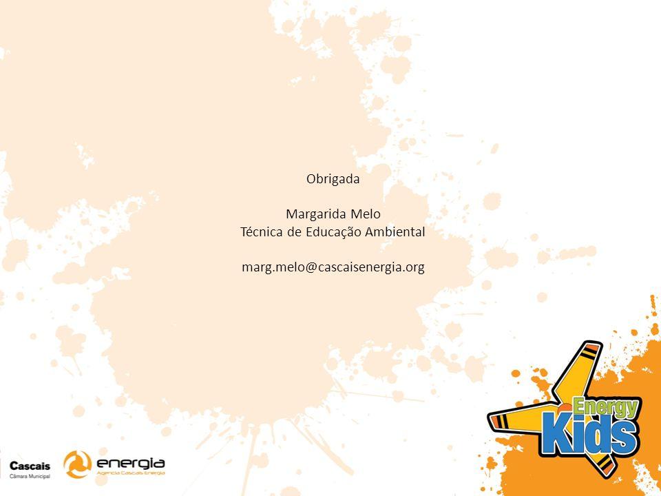 Obrigada Margarida Melo Técnica de Educação Ambiental marg.melo@cascaisenergia.org