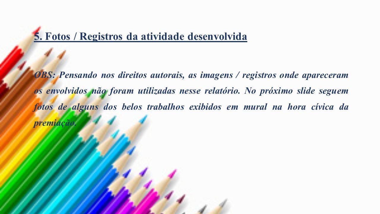 5. Fotos / Registros da atividade desenvolvida OBS: Pensando nos direitos autorais, as imagens / registros onde apareceram os envolvidos não foram uti