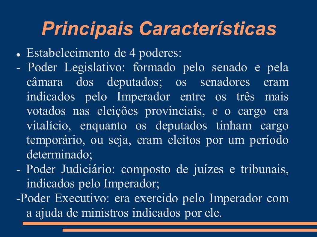 Principais Características Estabelecimento de 4 poderes: - Poder Legislativo: formado pelo senado e pela câmara dos deputados; os senadores eram indic