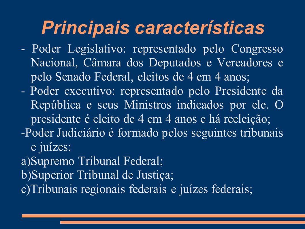 Principais características - Poder Legislativo: representado pelo Congresso Nacional, Câmara dos Deputados e Vereadores e pelo Senado Federal, eleitos