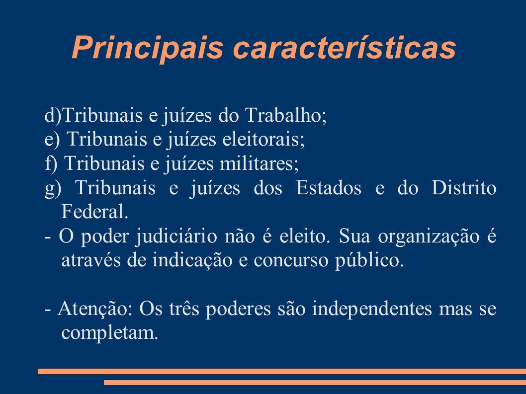 Principais características d)Tribunais e juízes do Trabalho; e) Tribunais e juízes eleitorais; f) Tribunais e juízes militares; g) Tribunais e juízes
