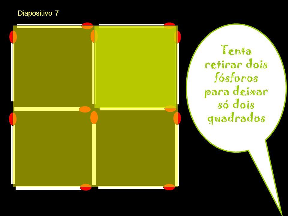 Tenta retirar dois fósforos para deixar só dois quadrados Diapositivo 7