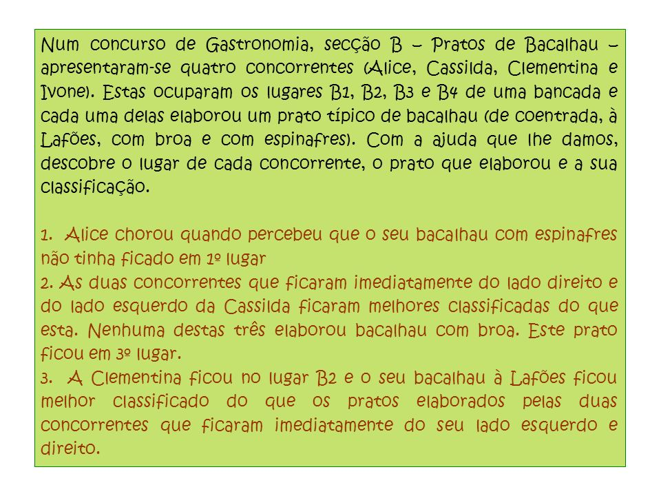 Num concurso de Gastronomia, secção B – Pratos de Bacalhau – apresentaram-se quatro concorrentes (Alice, Cassilda, Clementina e Ivone).