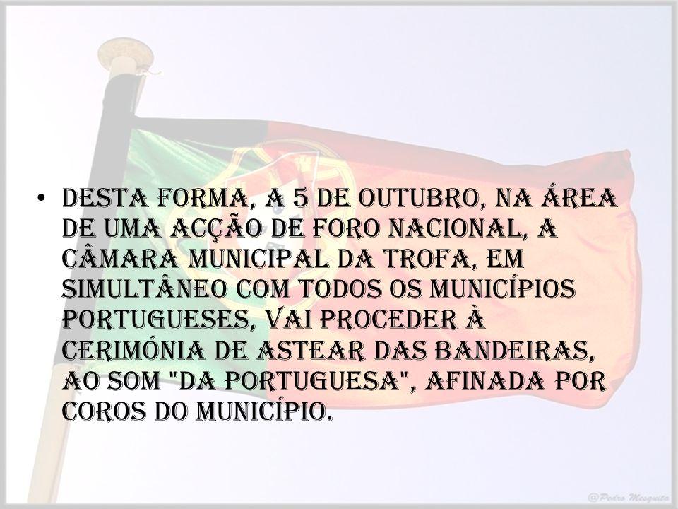 Desta forma, a 5 de Outubro, na área de uma acção de foro nacional, a Câmara Municipal da Trofa, em simultâneo com todos os Municípios portugueses, va