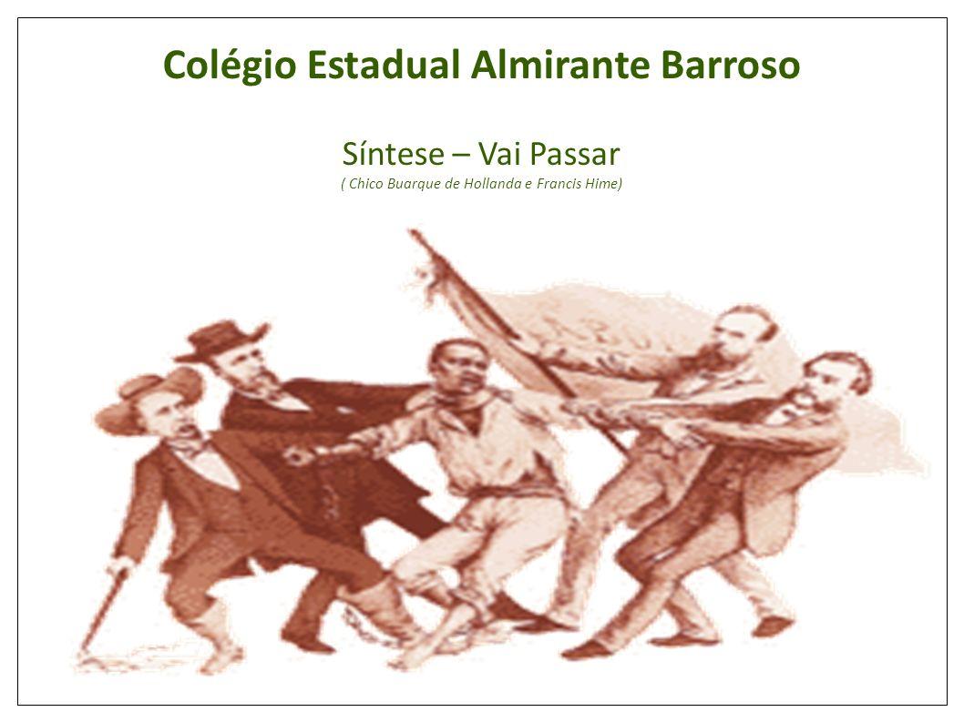 Colégio Estadual Almirante Barroso Síntese – Vai Passar ( Chico Buarque de Hollanda e Francis Hime)